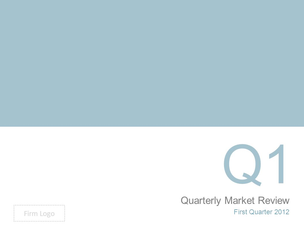 Quarterly Market Review First Quarter 2012 Q1 Firm Logo