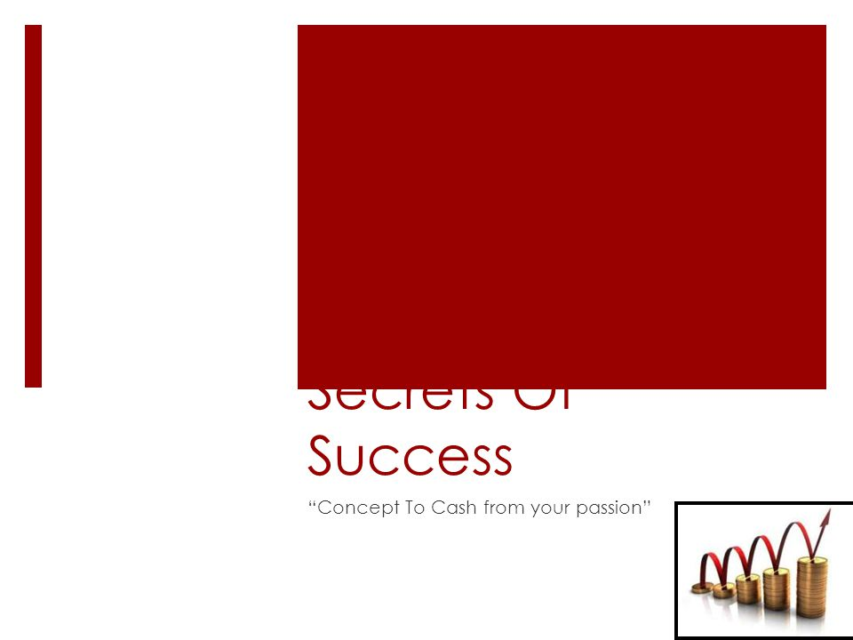 Secrets Of Success Concept To Cash from your passion