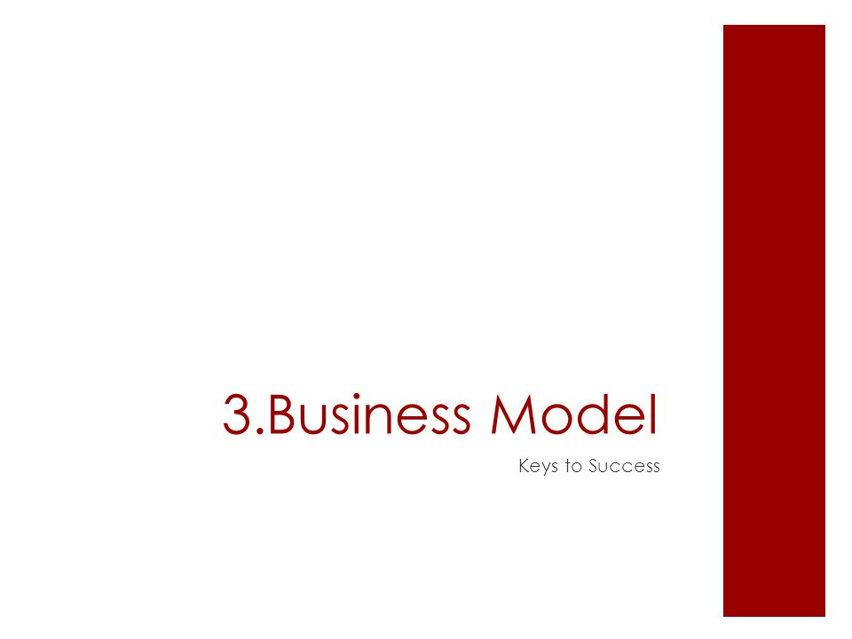 3.Business Model Keys to Success