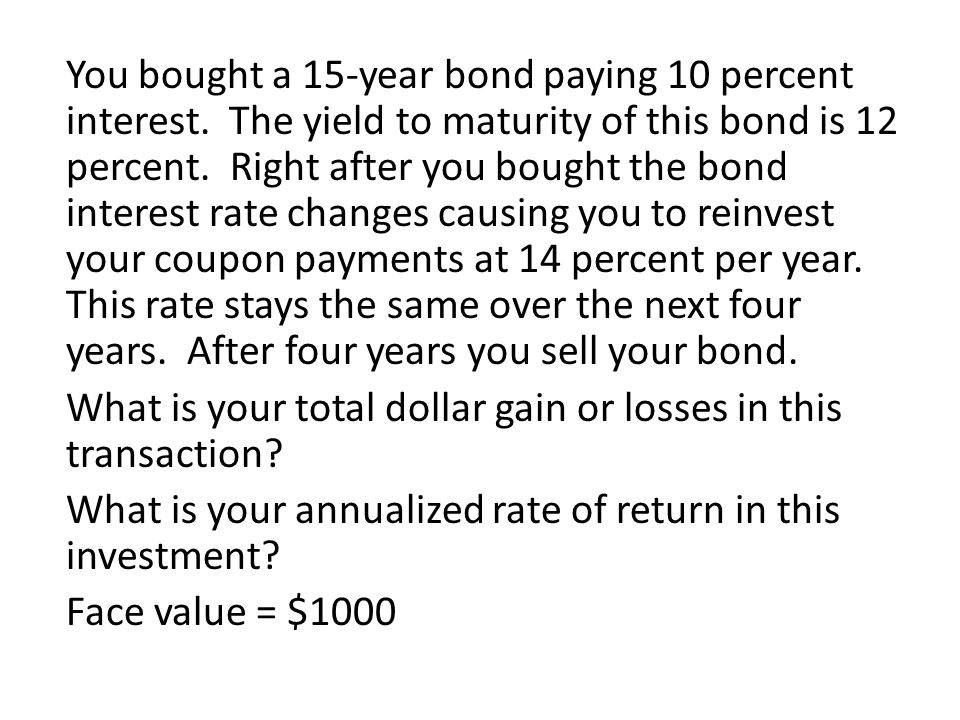 You bought a 15-year bond paying 10 percent interest. The yield to maturity of this bond is 12 percent. Right after you bought the bond interest rate