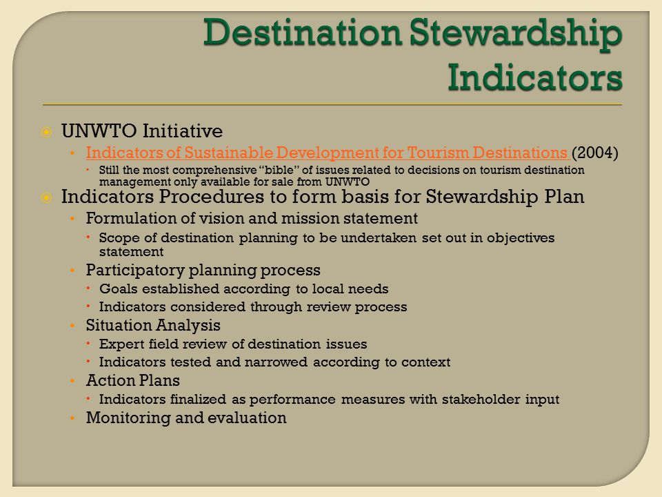  Destination stewardship is a process by which local communities, governmental agencies, NGOs, and the tourism industry take a multi-stakeholder approach to maintaining the cultural, environmental, economic, and aesthetic integrity of their country, region, or town.