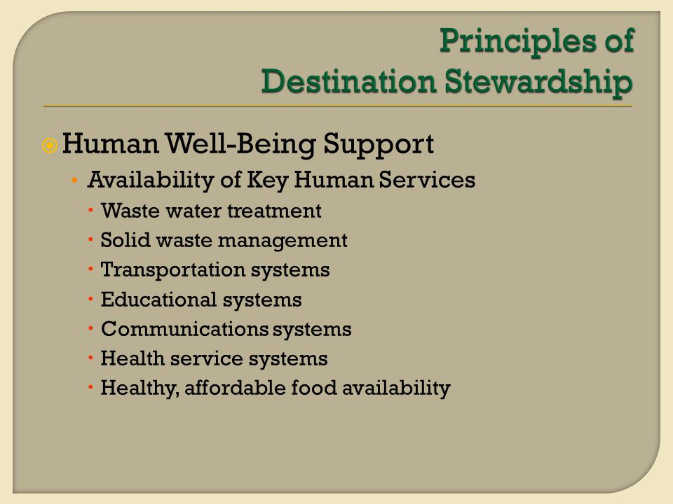  Human Well-Being Support Availability of Key Human Services  Waste water treatment  Solid waste management  Transportation systems  Educational systems  Communications systems  Health service systems  Healthy, affordable food availability