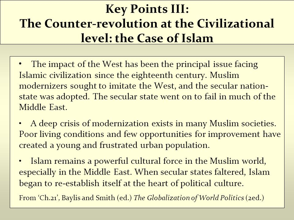 Key Points III: The Counter-revolution at the Civilizational level: the Case of Islam The impact of the West has been the principal issue facing Islamic civilization since the eighteenth century.