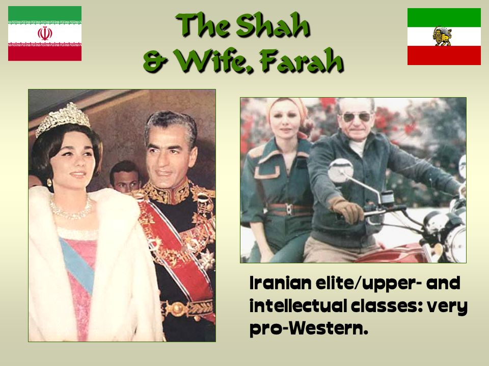 The Shah & Wife, Farah Iranian elite/upper- and intellectual classes: very pro-Western.