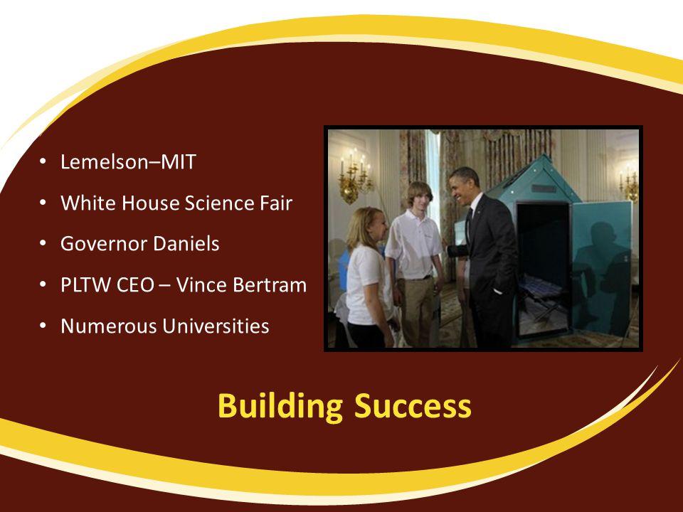 Building Success Lemelson–MIT White House Science Fair Governor Daniels PLTW CEO – Vince Bertram Numerous Universities