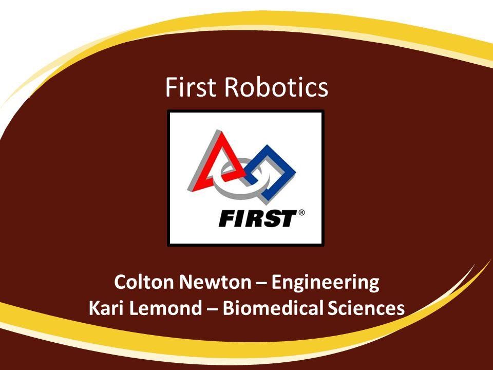 First Robotics Colton Newton ̶ Engineering Kari Lemond ̶ Biomedical Sciences