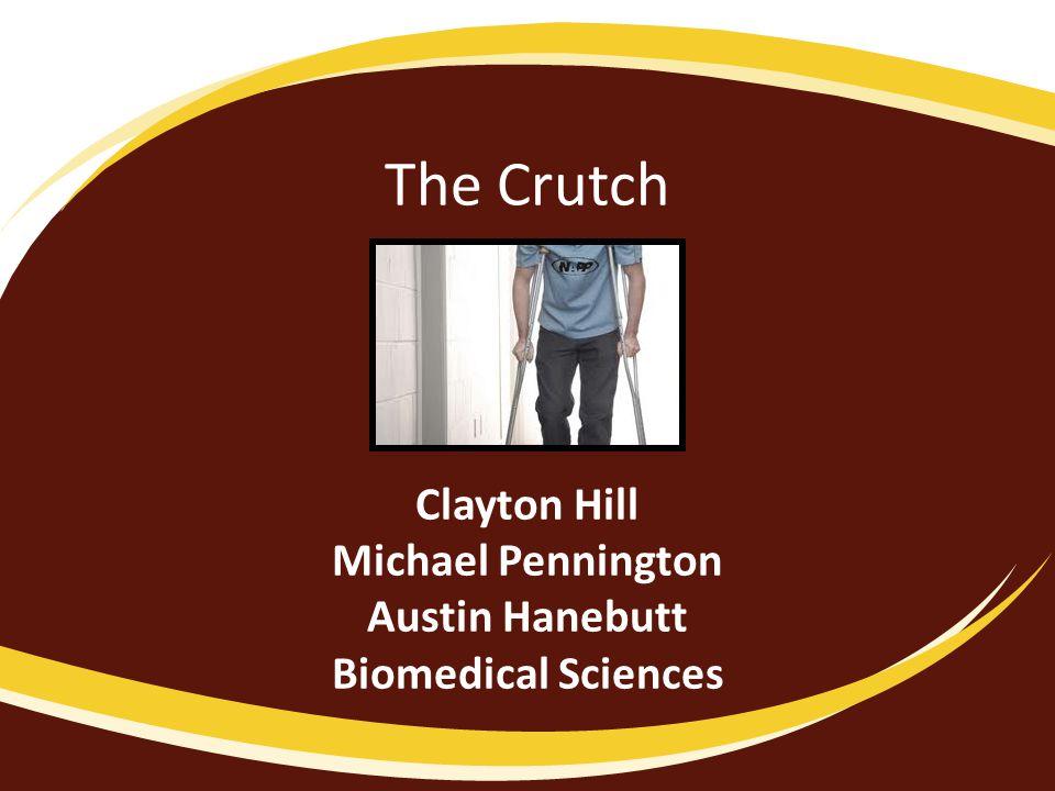The Crutch Clayton Hill Michael Pennington Austin Hanebutt Biomedical Sciences