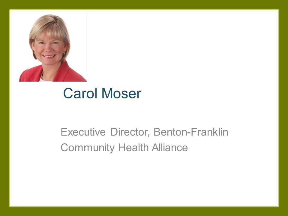Carol Moser Executive Director, Benton-Franklin Community Health Alliance