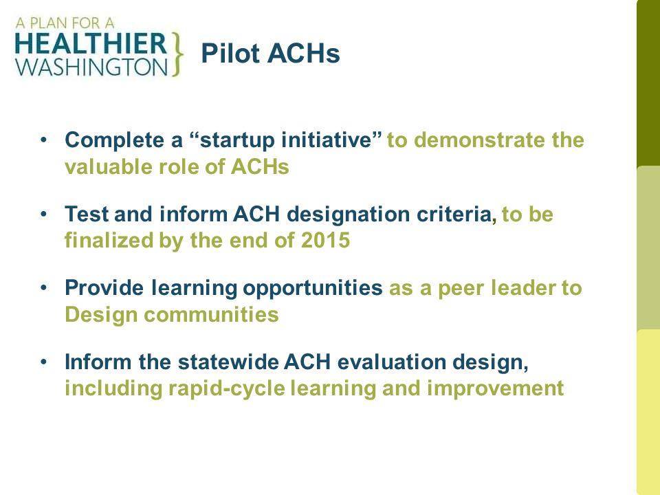 "Pilot ACHs 5 Complete a ""startup initiative"" to demonstrate the valuable role of ACHs Test and inform ACH designation criteria, to be finalized by the"