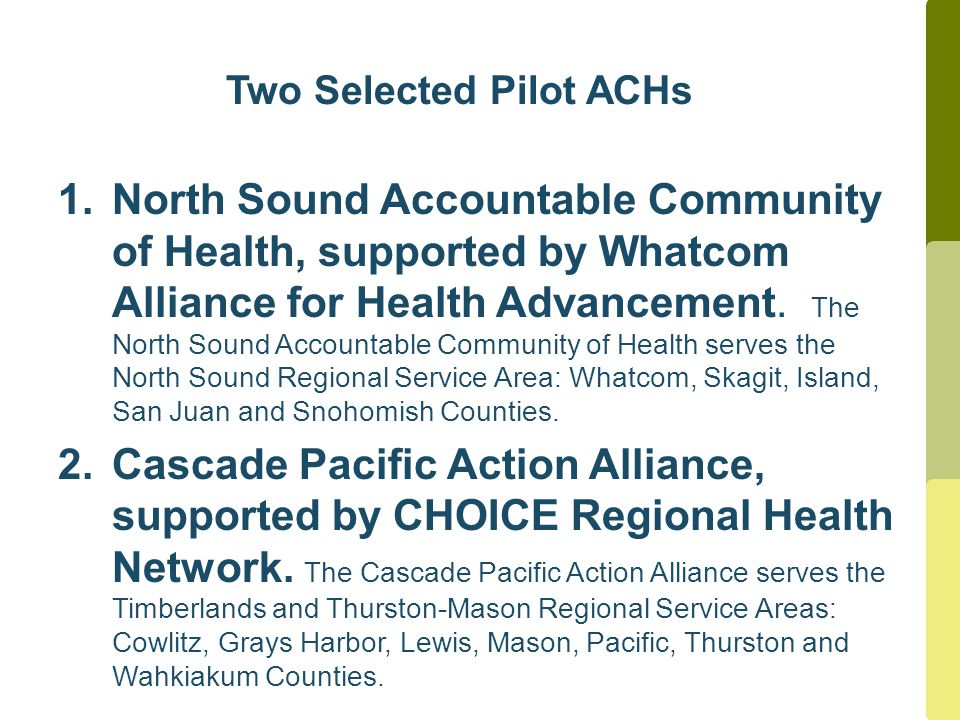 Two Selected Pilot ACHs 1.North Sound Accountable Community of Health, supported by Whatcom Alliance for Health Advancement. The North Sound Accountab