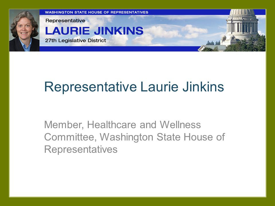 Representative Laurie Jinkins Member, Healthcare and Wellness Committee, Washington State House of Representatives