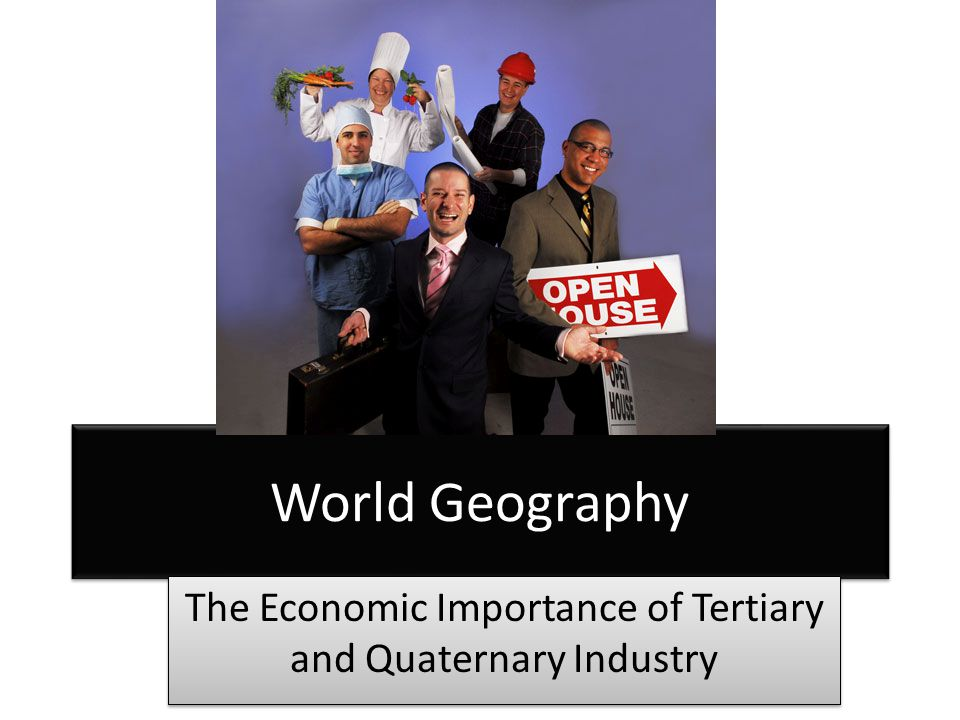 World Geography The Economic Importance of Tertiary and Quaternary Industry
