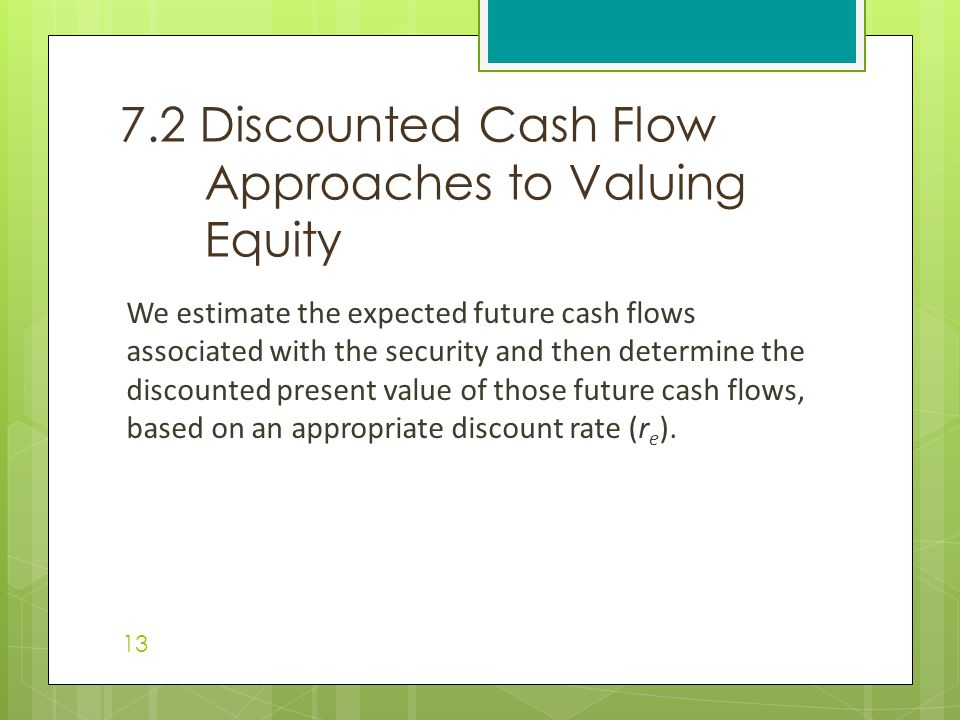 We estimate the expected future cash flows associated with the security and then determine the discounted present value of those future cash flows, based on an appropriate discount rate (r e ).