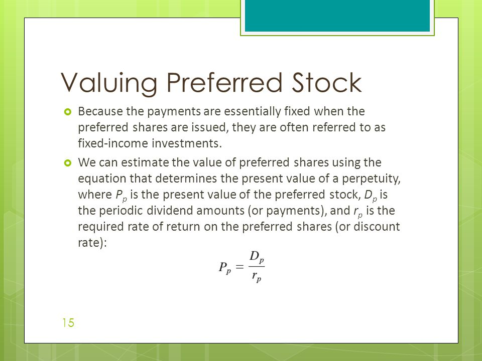  Because the payments are essentially fixed when the preferred shares are issued, they are often referred to as fixed-income investments.