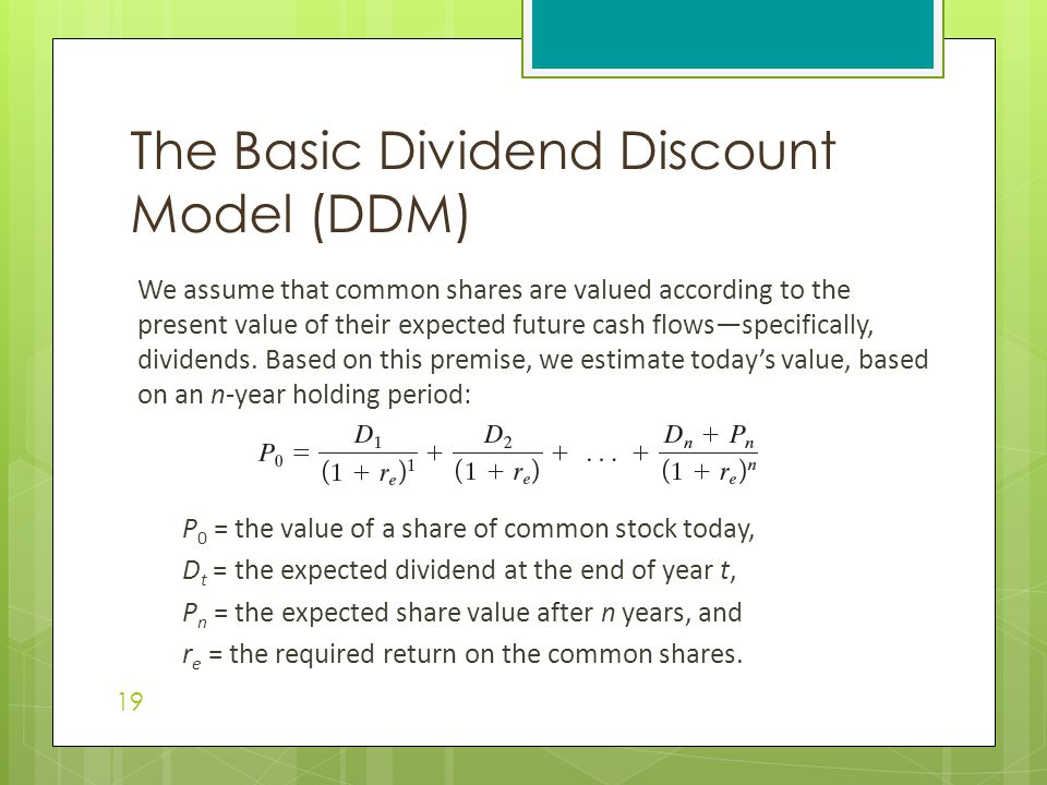 We assume that common shares are valued according to the present value of their expected future cash flows—specifically, dividends.