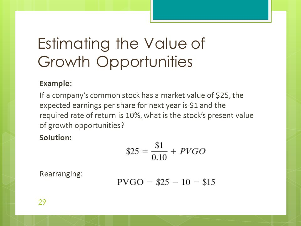 Example: If a company's common stock has a market value of $25, the expected earnings per share for next year is $1 and the required rate of return is 10%, what is the stock's present value of growth opportunities.