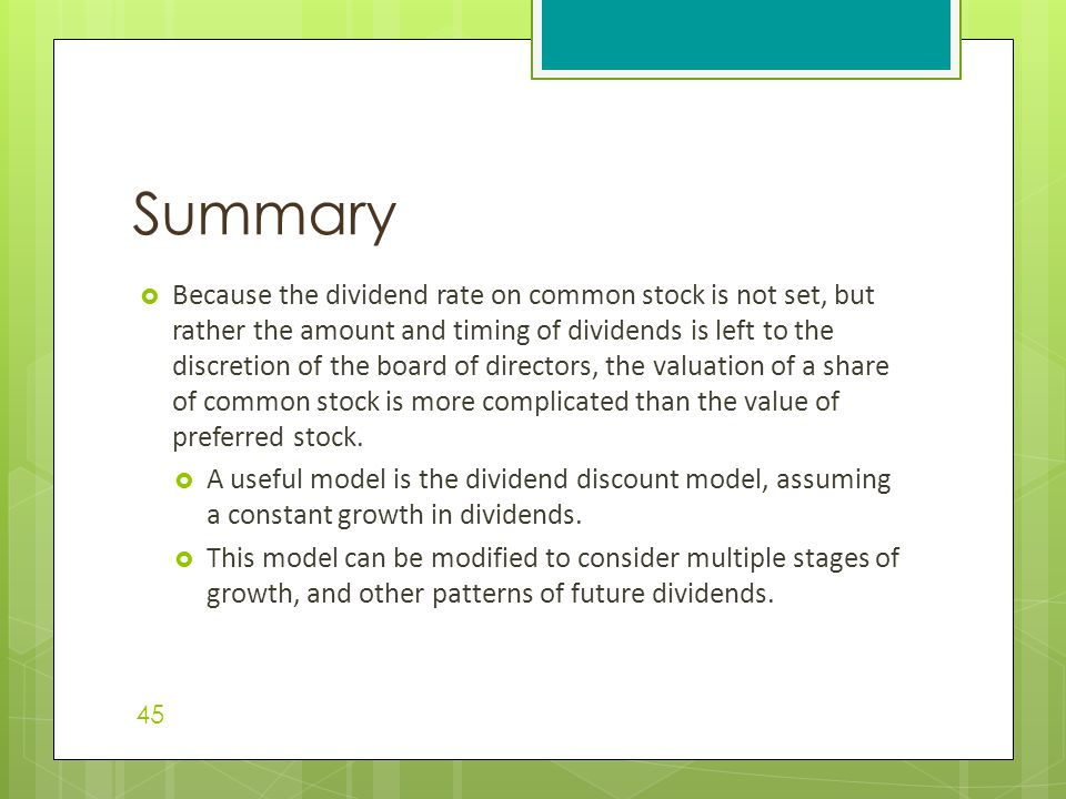  Because the dividend rate on common stock is not set, but rather the amount and timing of dividends is left to the discretion of the board of directors, the valuation of a share of common stock is more complicated than the value of preferred stock.