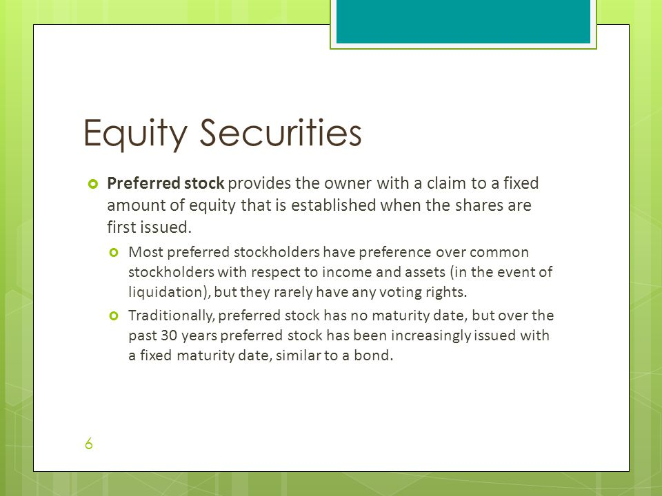 Equity Securities  Preferred stock provides the owner with a claim to a fixed amount of equity that is established when the shares are first issued.