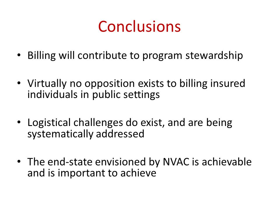 Conclusions Billing will contribute to program stewardship Virtually no opposition exists to billing insured individuals in public settings Logistical