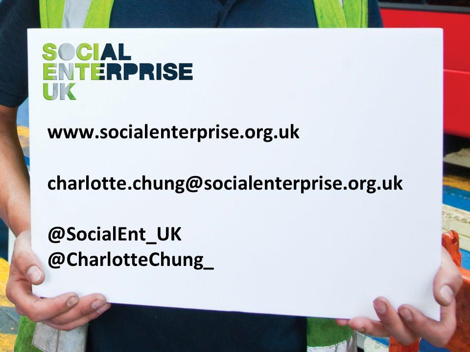www.socialenterprise.org.uk charlotte.chung@socialenterprise.org.uk @SocialEnt_UK @CharlotteChung_