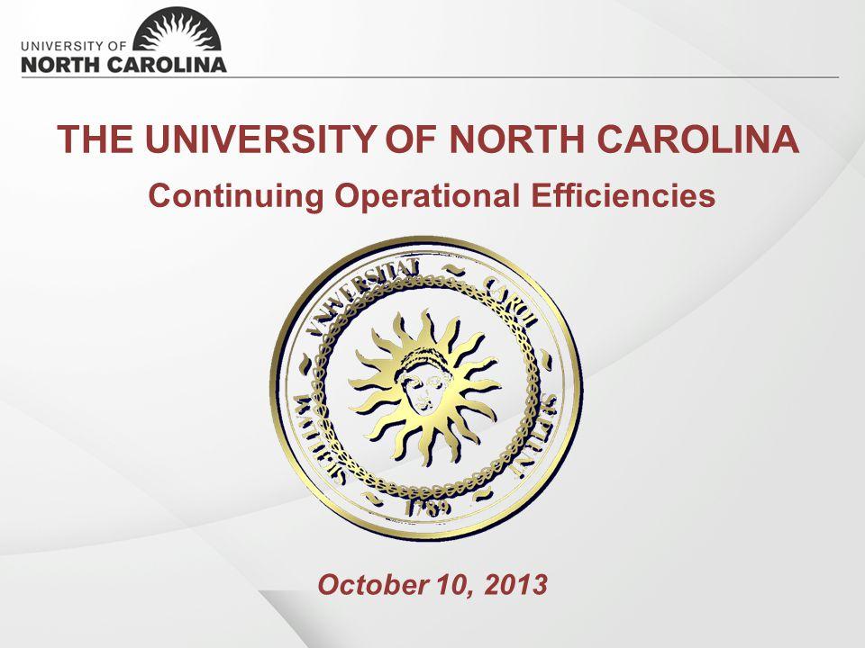 THE UNIVERSITY OF NORTH CAROLINA Continuing Operational Efficiencies October 10, 2013