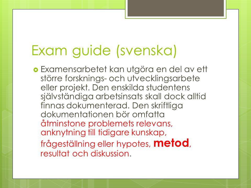 Exam guide (svenska)  Examensarbetet kan utgöra en del av ett större forsknings- och utvecklingsarbete eller projekt. Den enskilda studentens självst