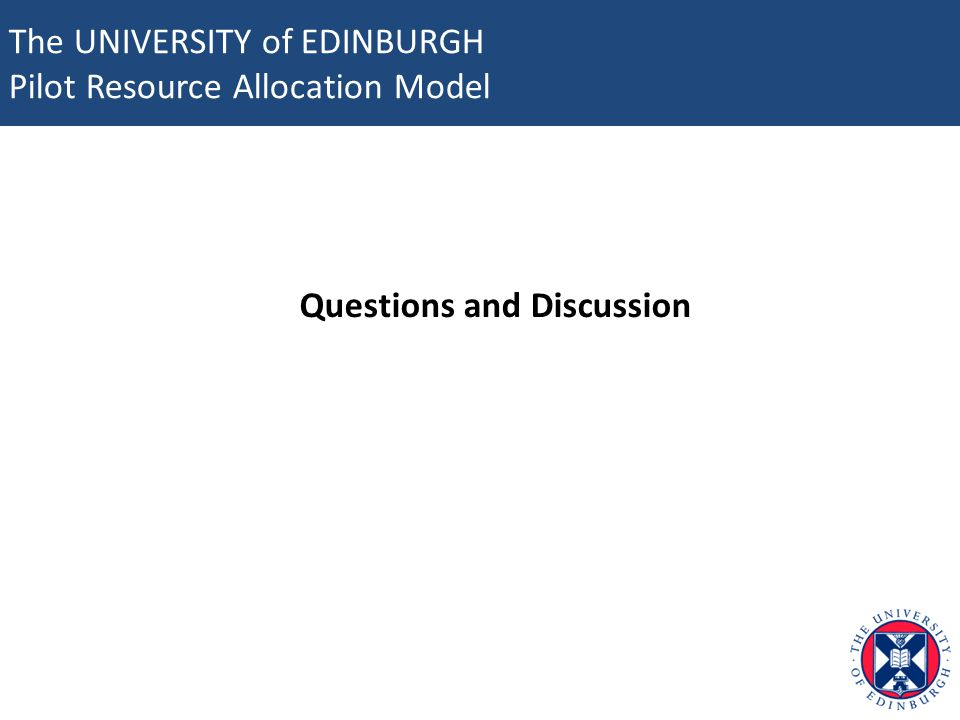 The UNIVERSITY of EDINBURGH Pilot Resource Allocation Model Questions and Discussion
