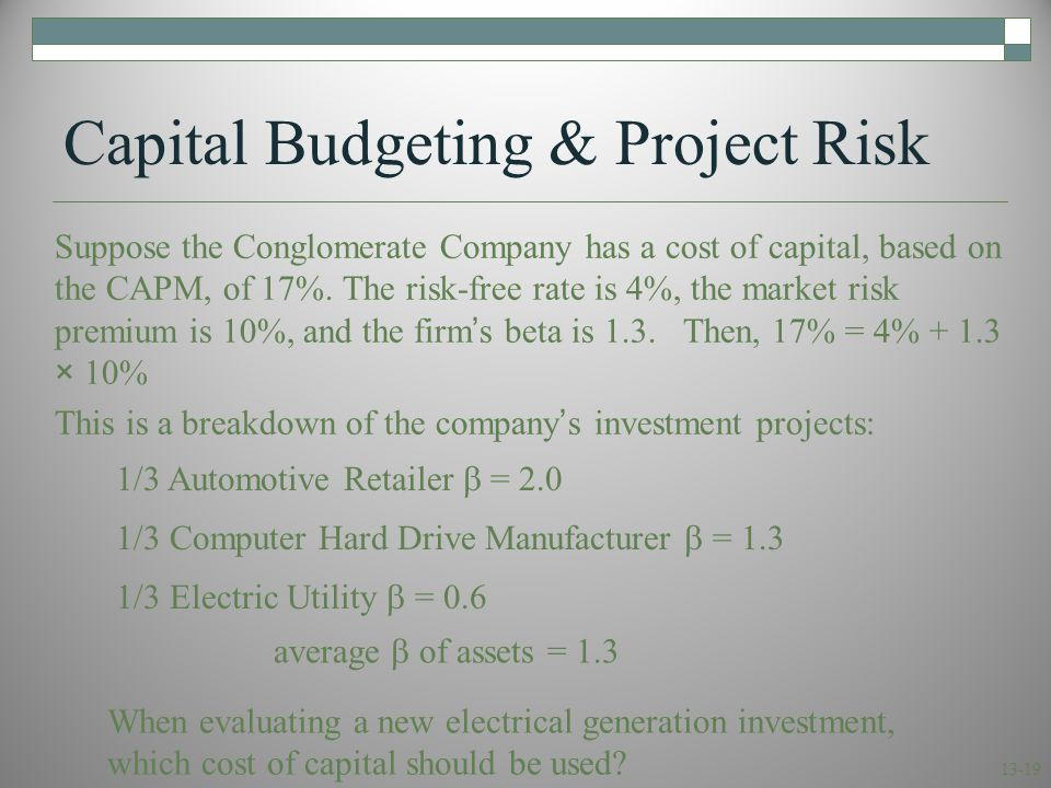 13-19 Suppose the Conglomerate Company has a cost of capital, based on the CAPM, of 17%. The risk-free rate is 4%, the market risk premium is 10%, and