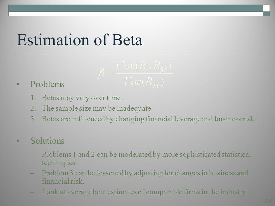 13-9 Stability of Beta  Most analysts argue that betas are generally stable for firms remaining in the same industry.