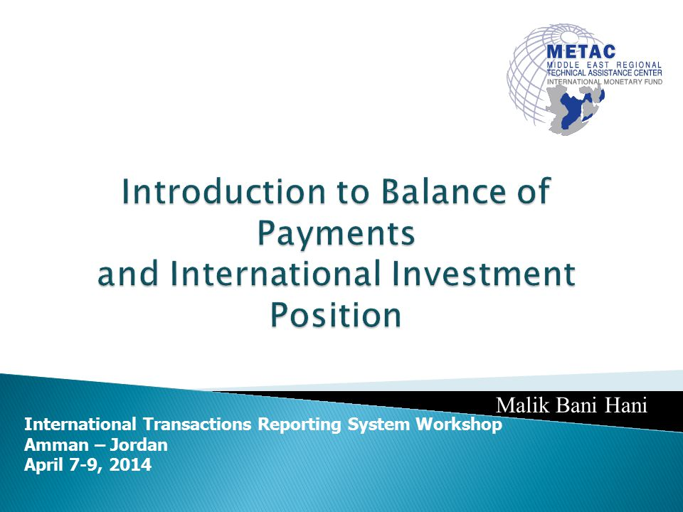 International Transactions Reporting System Workshop Amman – Jordan April 7-9, 2014 Malik Bani Hani