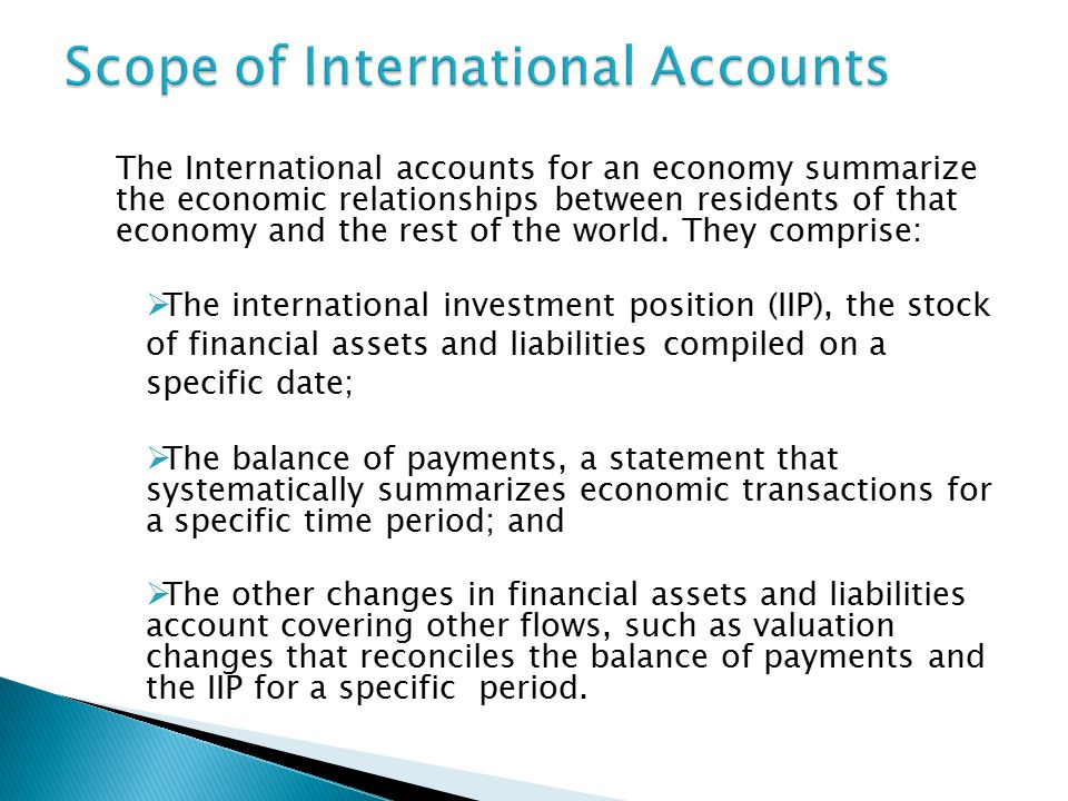 The International accounts for an economy summarize the economic relationships between residents of that economy and the rest of the world.