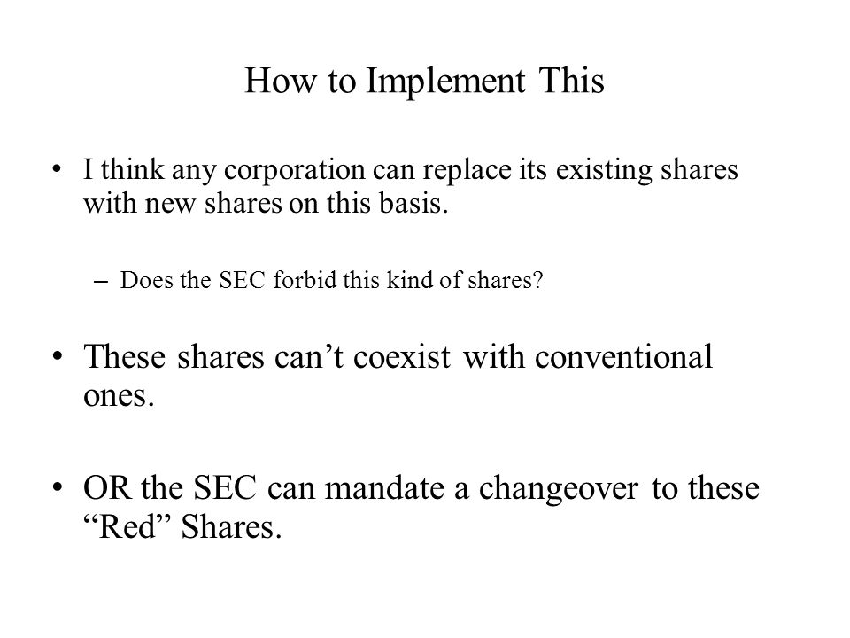 How to Implement This I think any corporation can replace its existing shares with new shares on this basis.