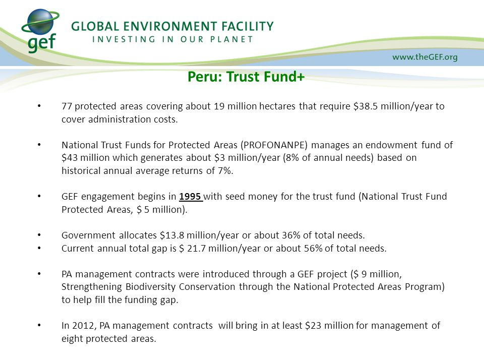 Peru: Trust Fund+ 77 protected areas covering about 19 million hectares that require $38.5 million/year to cover administration costs.