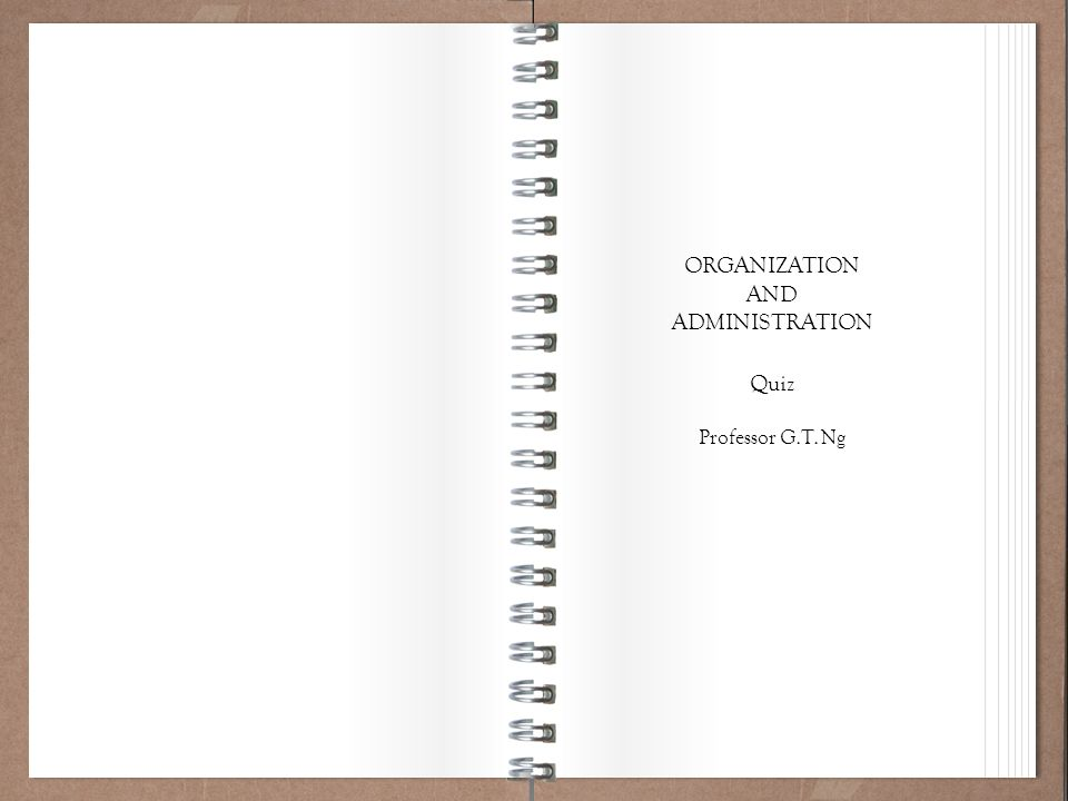 Working Policy 101 ORGANIZATION AND ADMINISTRATION Quiz Professor G.T. Ng