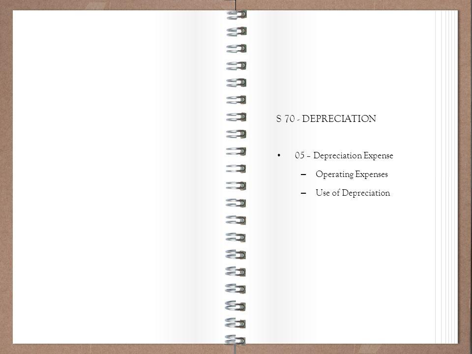 Working Policy 101 S 70 - DEPRECIATION 05 – Depreciation Expense – Operating Expenses – Use of Depreciation