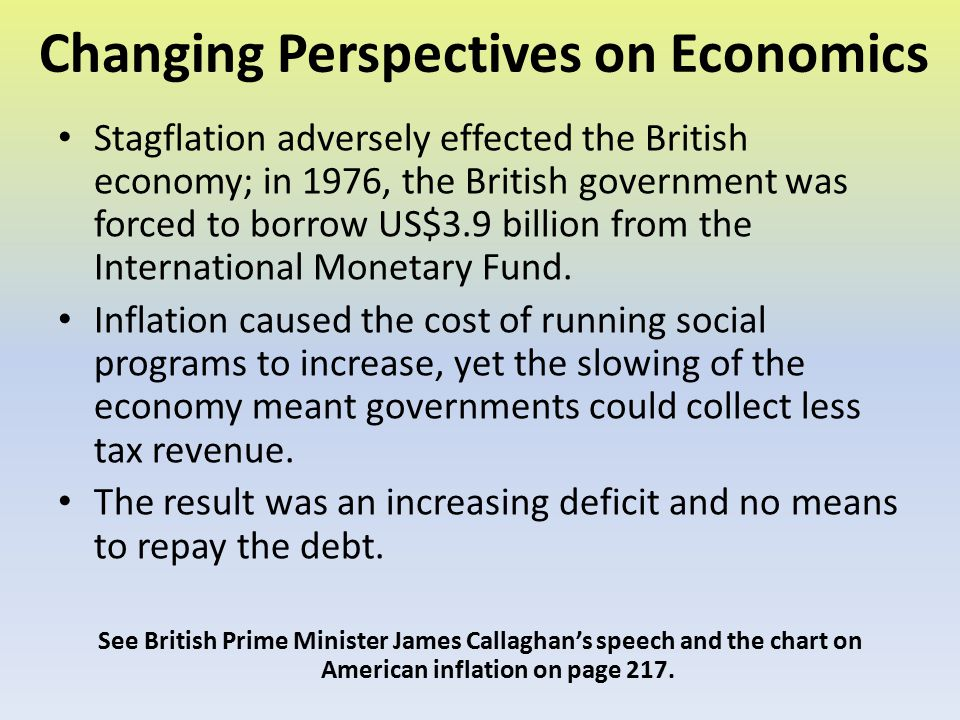 Changing Perspectives on Economics Stagflation adversely effected the British economy; in 1976, the British government was forced to borrow US$3.9 bil