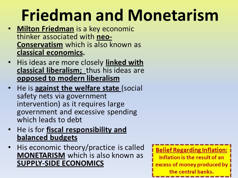 Friedman and Monetarism Milton Friedman is a key economic thinker associated with neo- Conservatism which is also known as classical economics. His id
