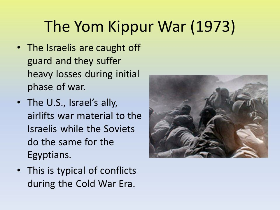 The Yom Kippur War (1973) The Israelis are caught off guard and they suffer heavy losses during initial phase of war. The U.S., Israel's ally, airlift