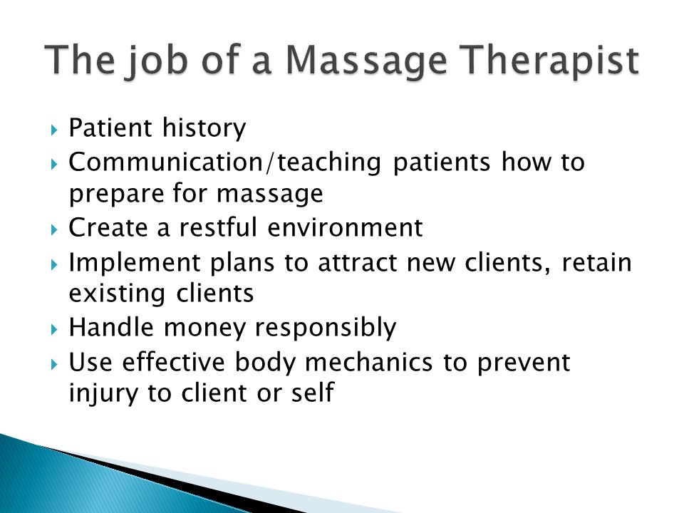  Patient history  Communication/teaching patients how to prepare for massage  Create a restful environment  Implement plans to attract new clients