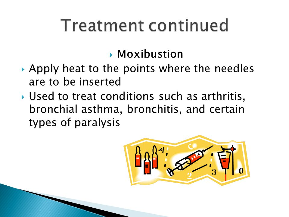  Moxibustion  Apply heat to the points where the needles are to be inserted  Used to treat conditions such as arthritis, bronchial asthma, bronchit