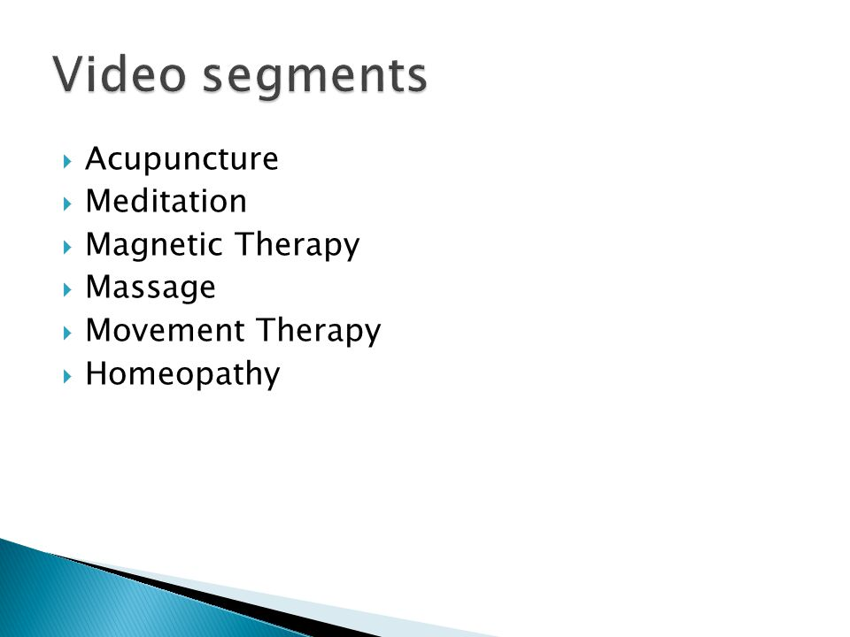  Acupuncture  Meditation  Magnetic Therapy  Massage  Movement Therapy  Homeopathy