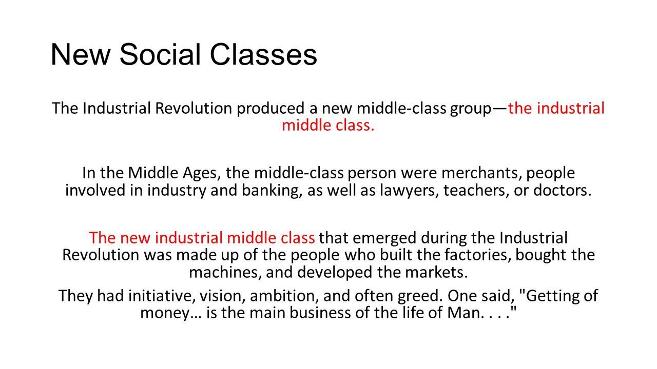 New Social Classes The Industrial Revolution produced a new middle-class group—the industrial middle class.