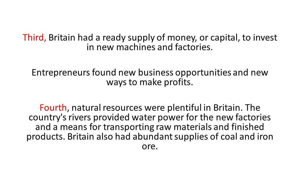 Third, Britain had a ready supply of money, or capital, to invest in new machines and factories.