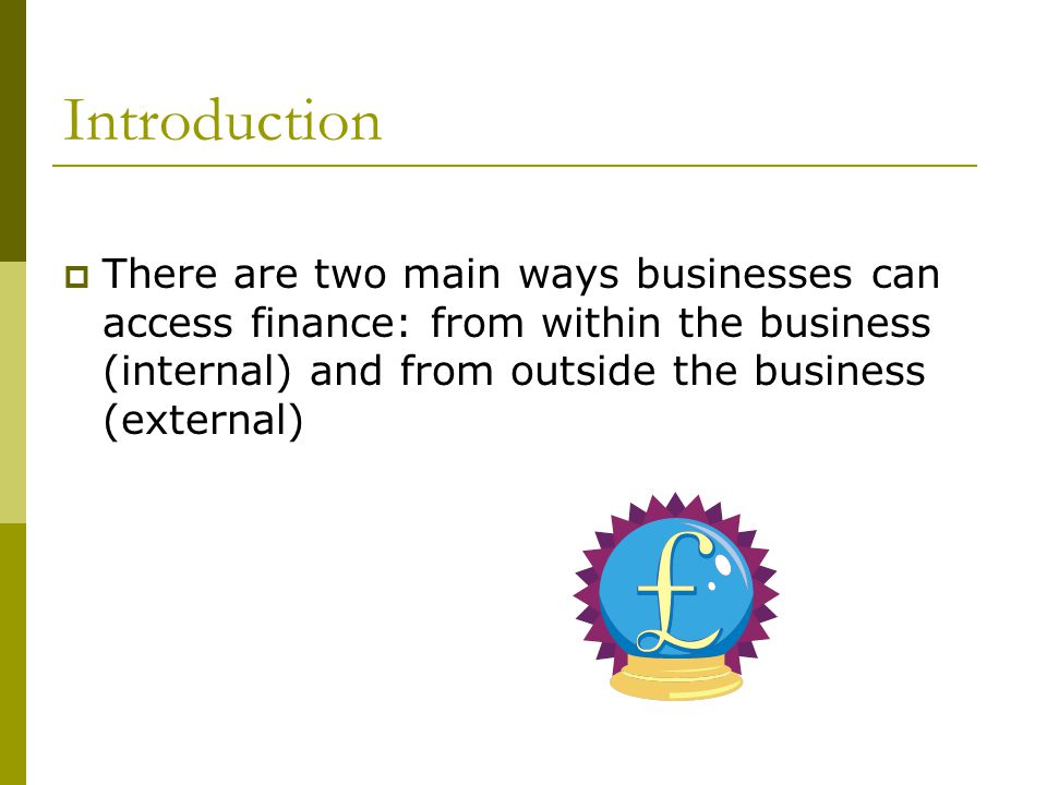 What methods of finance could be used for a small business? Sources of Finance