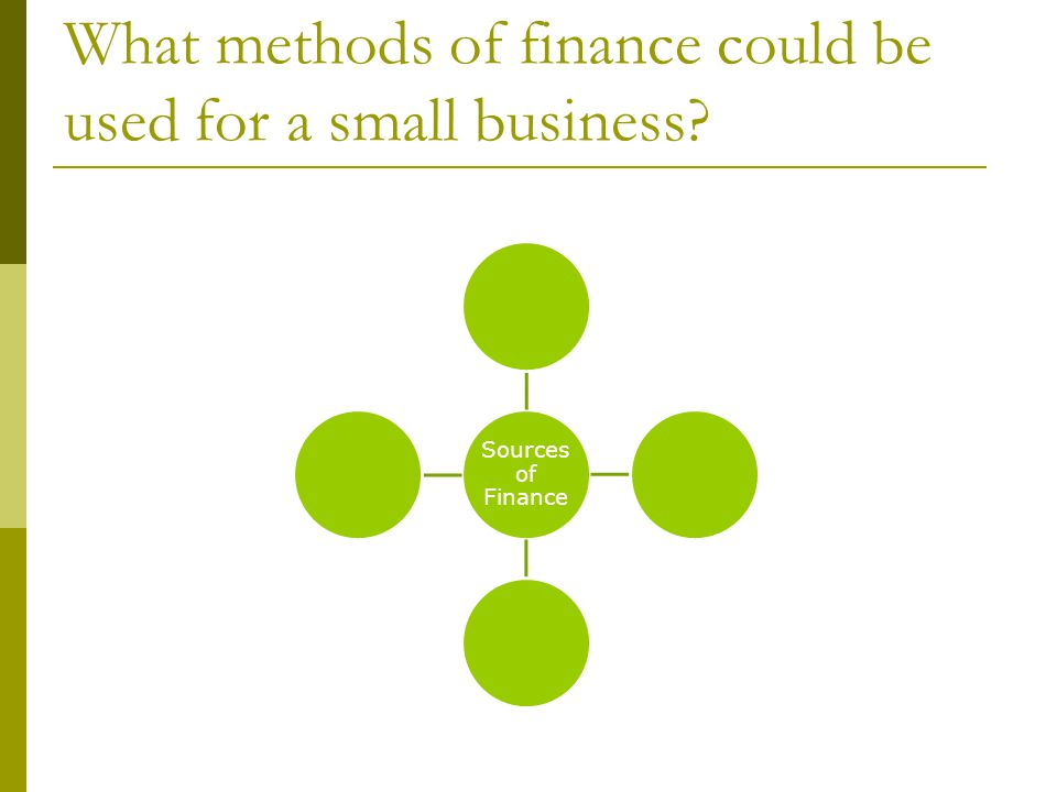 Internal Sources of Finance  Internal sources of finance can be from savings or profits.