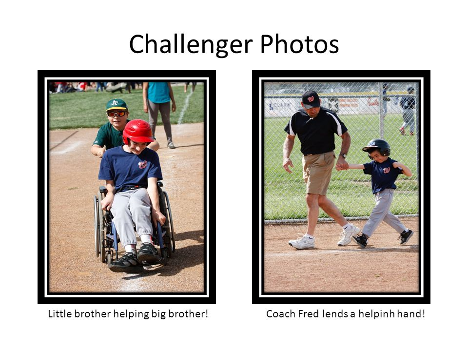 Challenger Photos Little brother helping big brother!Coach Fred lends a helpinh hand!