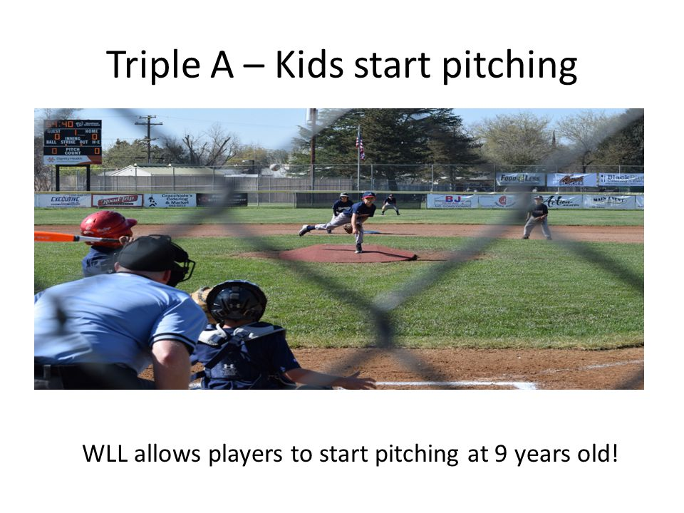 Triple A – Kids start pitching WLL allows players to start pitching at 9 years old!