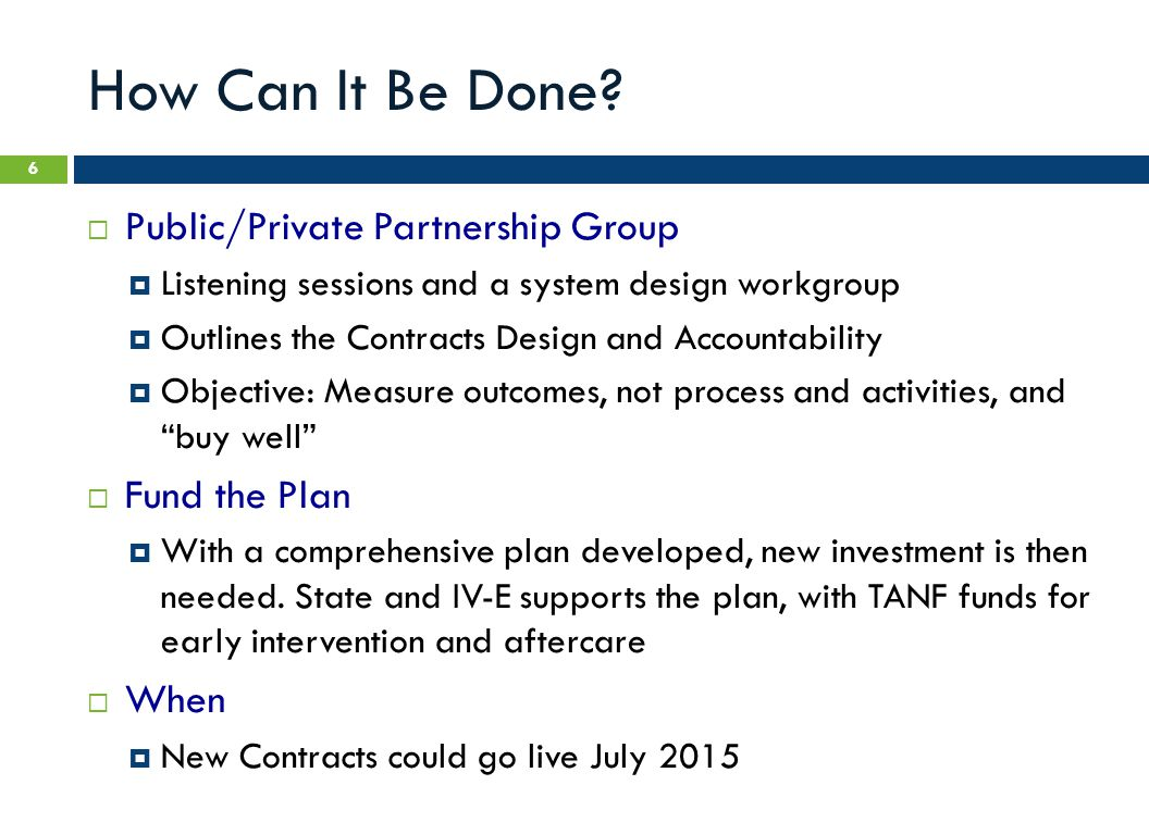 How Can It Be Done?  Public/Private Partnership Group  Listening sessions and a system design workgroup  Outlines the Contracts Design and Accounta