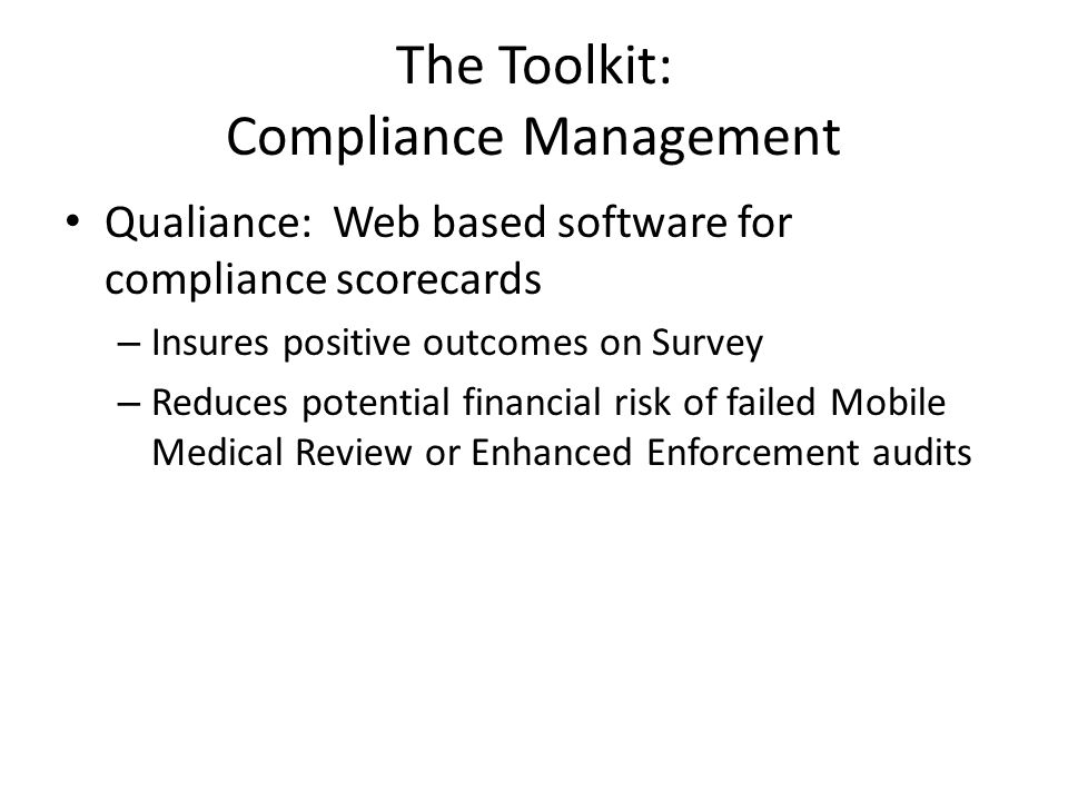 The Toolkit: Compliance Management Qualiance: Web based software for compliance scorecards – Insures positive outcomes on Survey – Reduces potential f