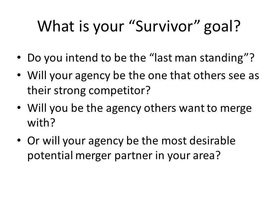 What is your Survivor goal. Do you intend to be the last man standing .